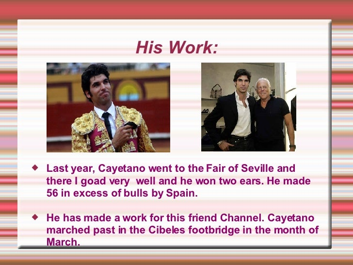 His Work: <ul><li>Last year, Cayetano went to the Fair of Seville and there I goad very  well and he won two ears. He made...