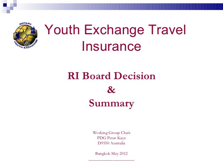 Youth Exchange Travel     Insurance   RI Board Decision          &       Summary        Working Group Chair         PDG Pe...