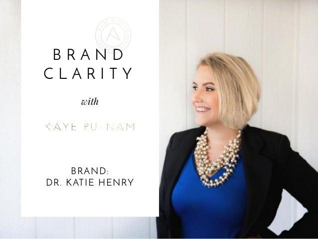 B R A N D C L A R I T Y with BRAND: DR. KATIE HENRY