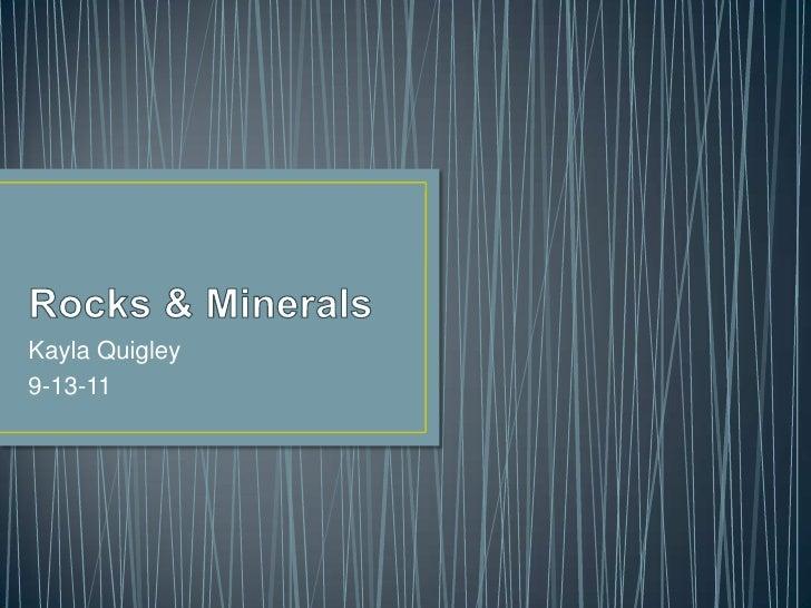Rocks & Minerals<br />Kayla Quigley<br />9-13-11<br />