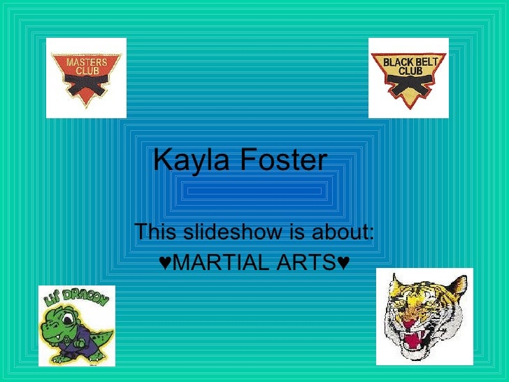 Kayla Foster This slideshow is about: ♥MARTIAL ARTS♥