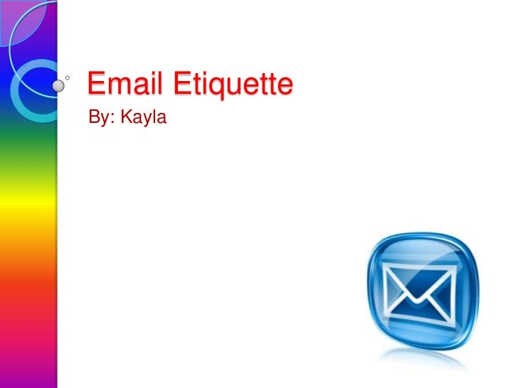 Email EtiquetteBy: Kayla