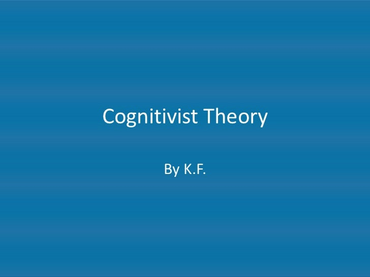 Cognitivist Theory      By K.F.