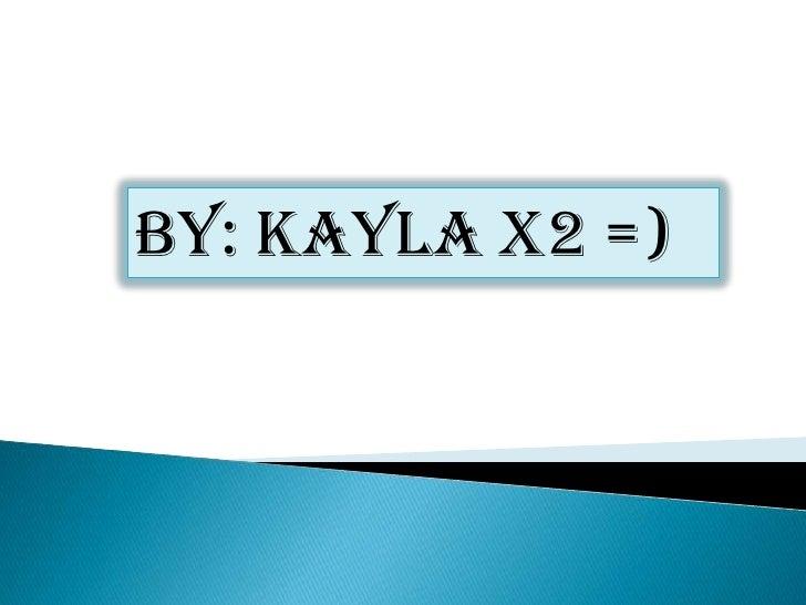 By: Kayla x2 =) <br />