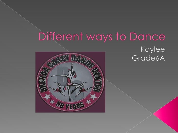 Different ways to Dance<br />Kaylee<br />Grade6A<br />