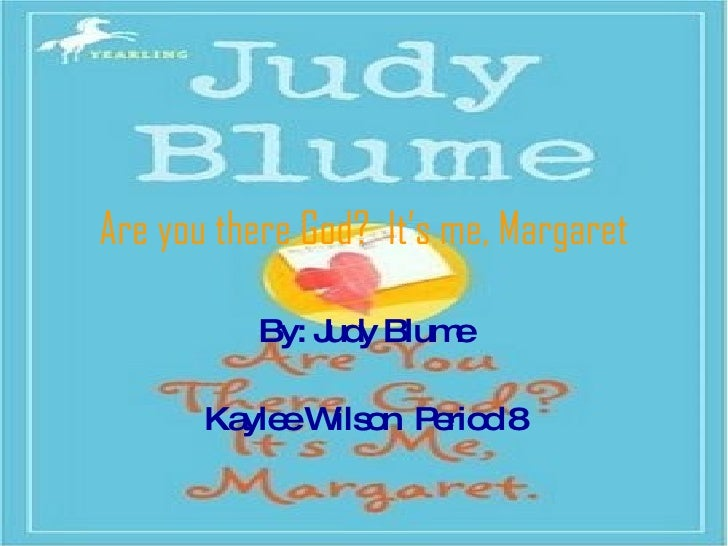 Are you there God?  It's me, Margaret By: Judy Blume Kaylee Wilson  Period 8