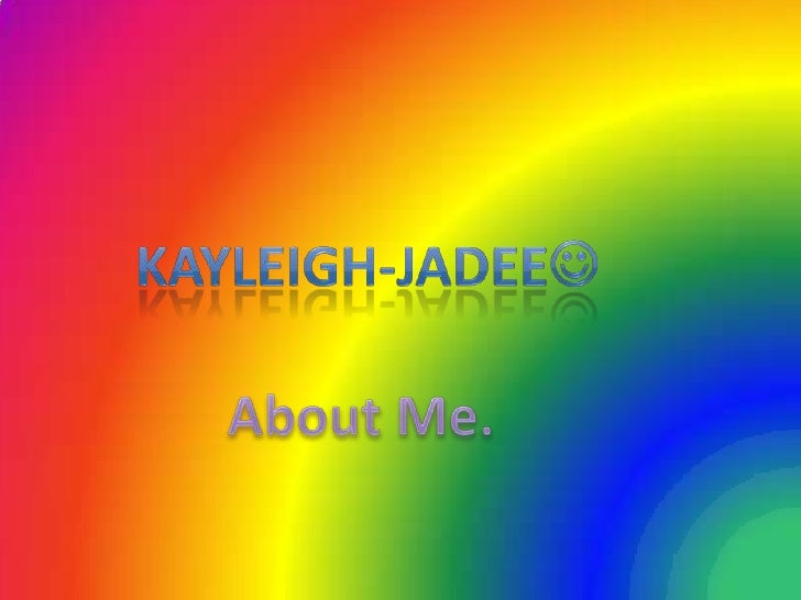 KaYlEiGh-JaDeE<br />About Me.<br />