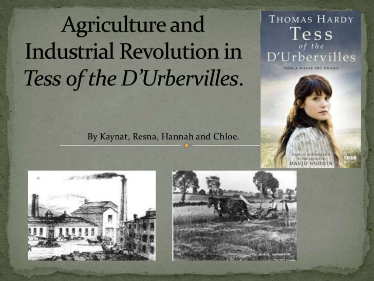 Agriculture and Industrial Revolution in Tess of the D'Urbervilles.<br />By Kaynat, Resna, Hannah and Chloe. <br />