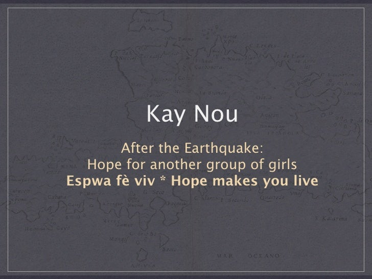 Kay Nou        After the Earthquake:    Hope for another group of girls Espwa fè viv * Hope makes you live