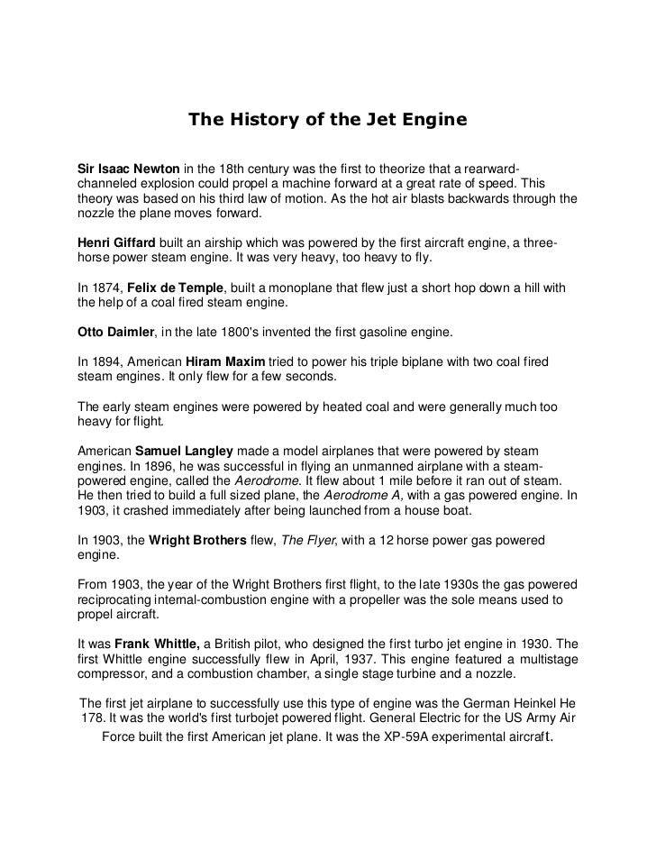 The History of the Jet EngineSir Isaac Newton in the 18th century was the first to theorize that a rearward-channeled expl...