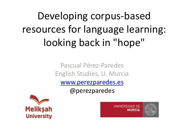 """Developing corpus-based resources for language learning: looking back in """"hope"""" Pascual Pérez-Paredes English Studies, U. ..."""