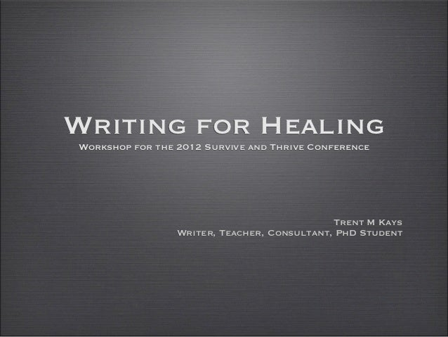 Writing for HealingWorkshop for the 2012 Survive and Thrive Conference                                             Trent M...
