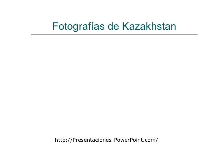 Fotografías de Kazakhstan http://Presentaciones-PowerPoint.com/