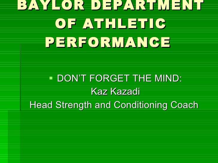BAYLOR DEPARTMENT OF ATHLETIC PERFORMANCE  <ul><li>DON'T FORGET THE MIND: </li></ul><ul><li>Kaz Kazadi </li></ul><ul><li>H...