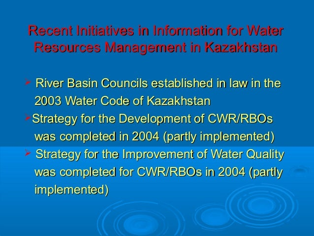 water resources of kazakhstan Erm has worked extensively in kazakhstan for more than 15 years our office in almaty was established in 2005 and holds the state license on environmental protection works and services.