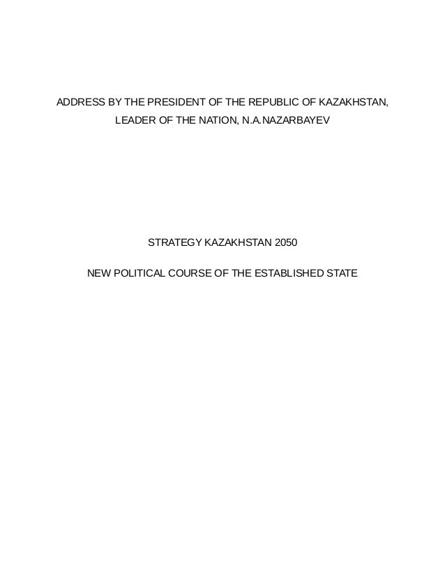 ADDRESS BY THE PRESIDENT OF THE REPUBLIC OF KAZAKHSTAN,         LEADER OF THE NATION, N.A.NAZARBAYEV               STRATEG...