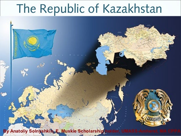 The Republic of KazakhstanBy Anatoliy Solnyshkin, E. Muskie Scholarship holder, UMASS-Amherst, MA CPPA