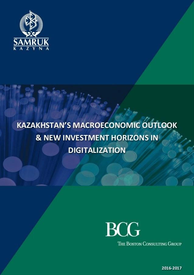 KAZAKHSTAN'S MACROECONOMIC OUTLOOK & NEW INVESTMENT HORIZONS IN DIGITALIZATION 2016-2017