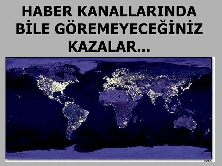 HABER KANALLARINDA BİLE GÖREMEYECEĞİNİZ KAZALAR...