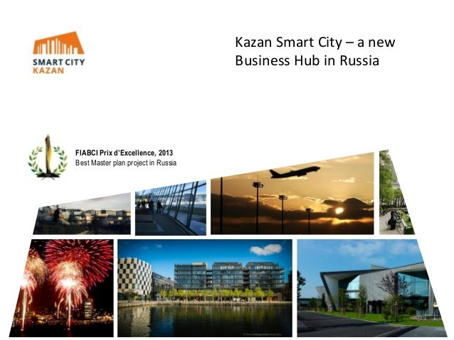 Kazan Smart City – a new Business Hub in Russia  FIABCI Prix d'Excellence, 2013 Best Master plan project in Russia