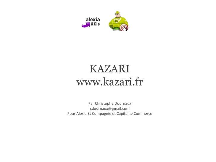 KAZARI www.kazari.fr Par Christophe Dournaux [email_address] Pour Alexia Et Compagnie et Capitaine Commerce