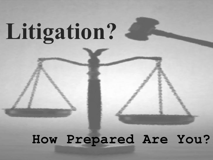Litigation? How Prepared Are You?