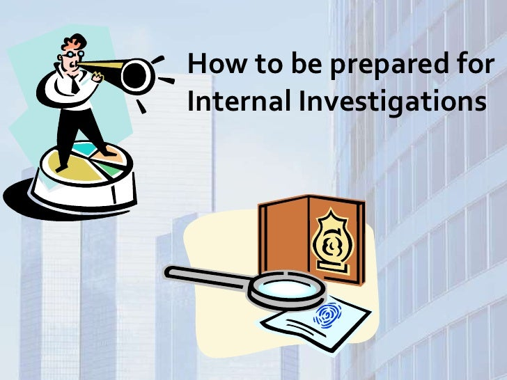 How to be prepared for Internal Investigations<br />