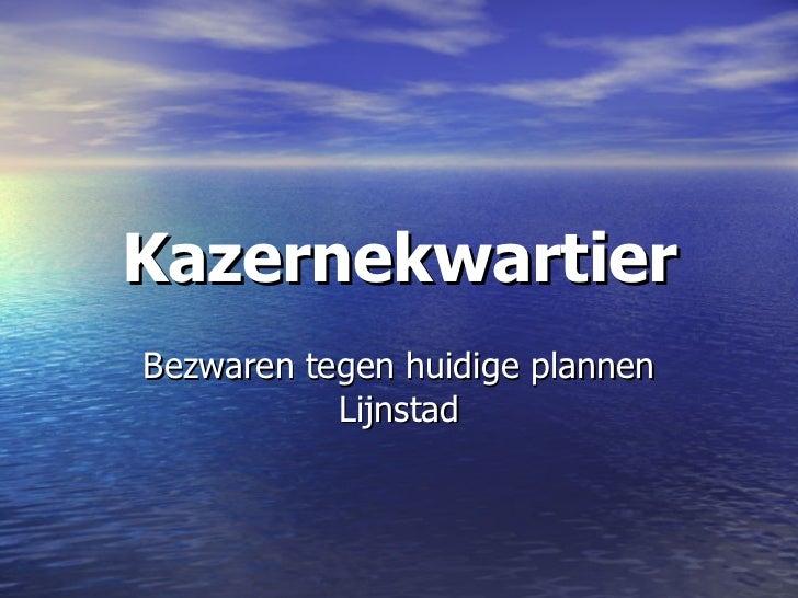 Kazernekwartier Bezwaren tegen huidige plannen Lijnstad
