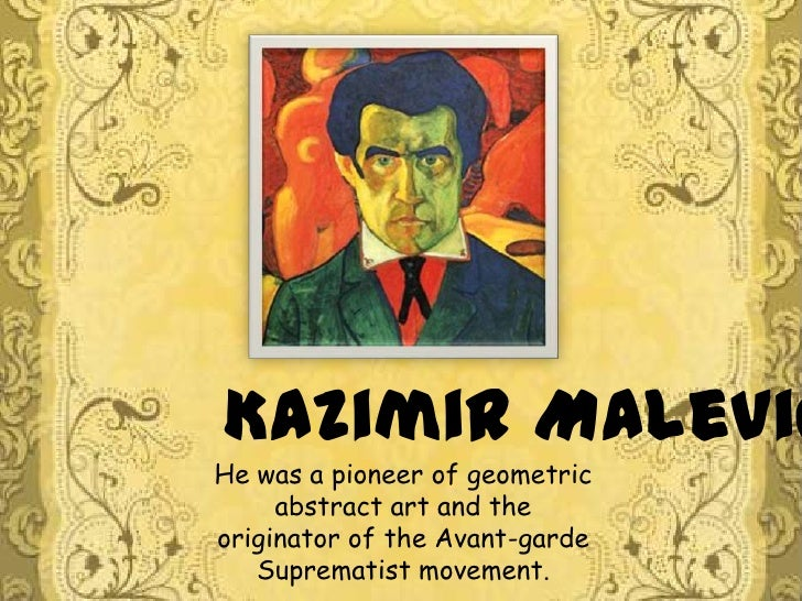 Kazimir Malevich<br />He was a pioneer of geometric abstract art and the originator of the Avant-garde Suprematist movemen...