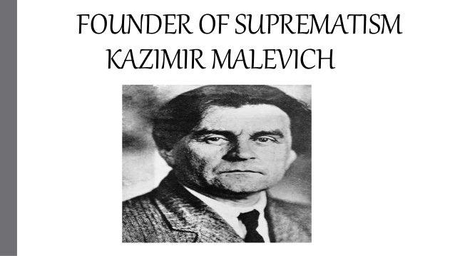FOUNDER OF SUPREMATISM KAZIMIR MALEVICH