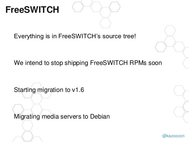 @kazoocon FreeSWITCH Everything is in FreeSWITCH's source tree! We intend to stop shipping FreeSWITCH RPMs soon Starting m...