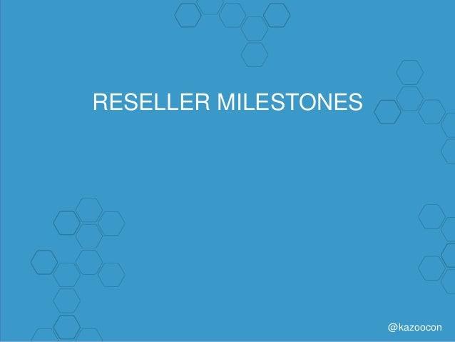 @kazoocon RESELLER MILESTONES