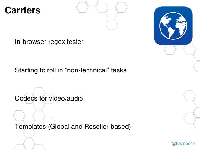 """@kazoocon Carriers In-browser regex tester Starting to roll in """"non-technical"""" tasks Codecs for video/audio Templates (Glo..."""