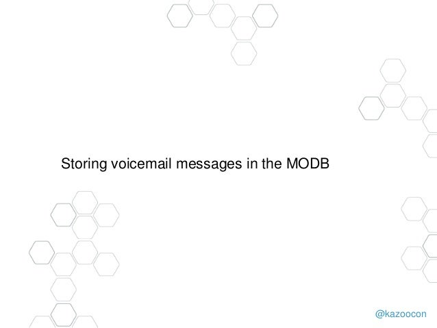@kazoocon Storing voicemail messages in the MODB