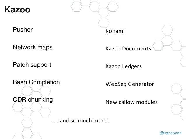 @kazoocon Kazoo Pusher Network maps Patch support Bash Completion CDR chunking Konami Kazoo Documents Kazoo Ledgers WebSeq...
