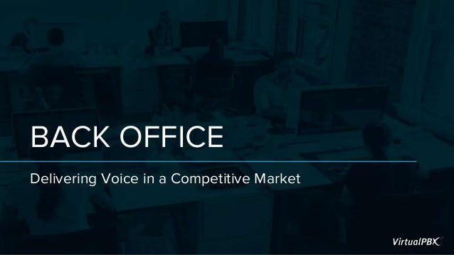 BACK OFFICE Delivering Voice in a Competitive Market