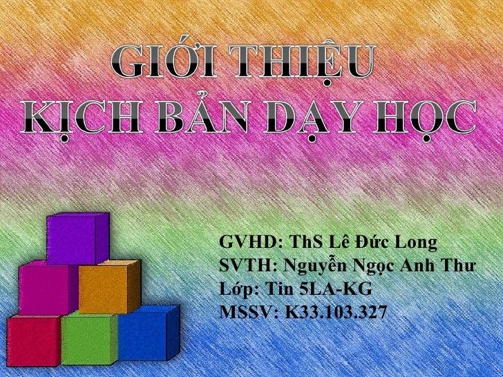 GVHD: ThS Lê Đức Long SVTH: Nguyễn Ngọc Anh Thư Lớp: Tin 5LA-KG MSSV: K33.103.327