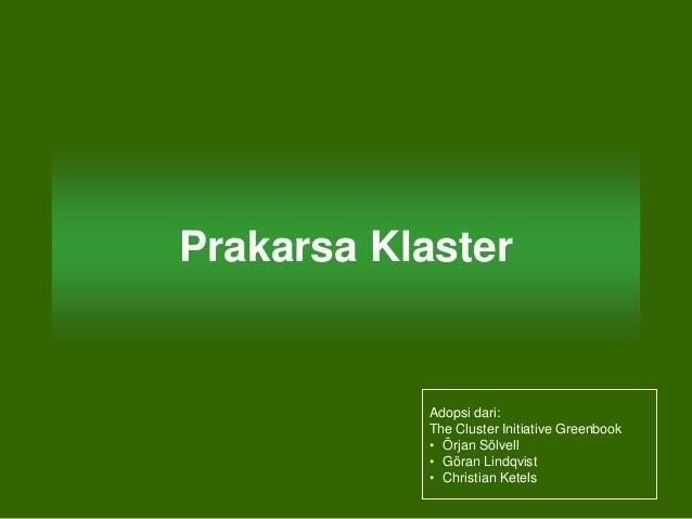 Prakarsa Klaster Adopsi dari: The Cluster Initiative Greenbook • Örjan Sölvell • Göran Lindqvist • Christian Ketels