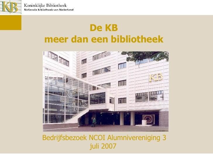De KB meer dan een bibliotheek Bedrijfsbezoek NCOI Alumnivereniging 3 juli 2007