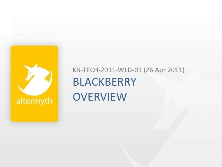 KB-TECH-2011-WLD-01 (26 Apr 2011)BLACKBERRYOVERVIEW<br />