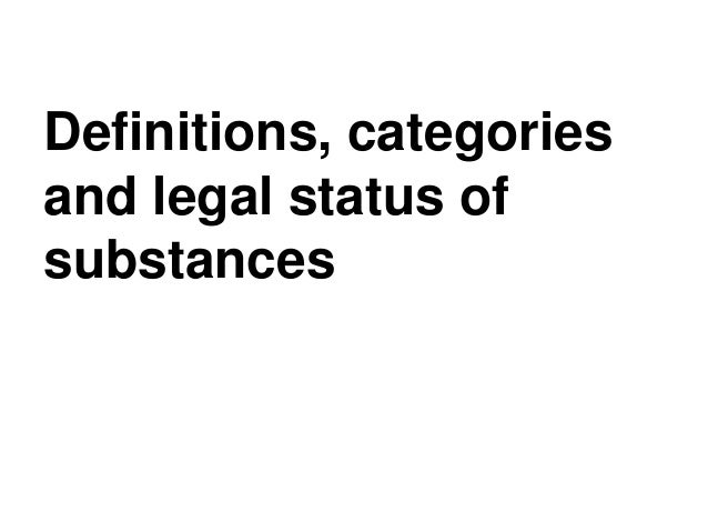 Definitions, categories and legal status of substances