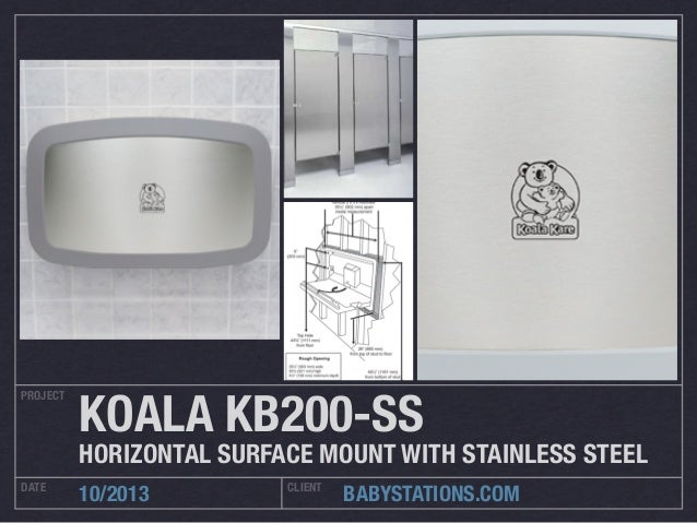 PROJECT  KOALA KB200-SS  HORIZONTAL SURFACE MOUNT WITH STAINLESS STEEL DATE  10/2013  CLIENT  BABYSTATIONS.COM