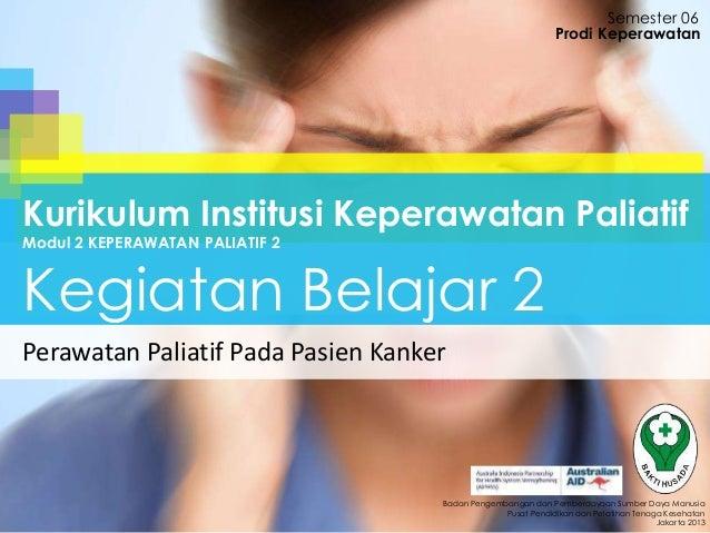 Perawatan Paliatif Pada Pasien Kanker Semester 06 Badan Pengembangan dan Pemberdayaan Sumber Daya Manusia Pusat Pendidikan...