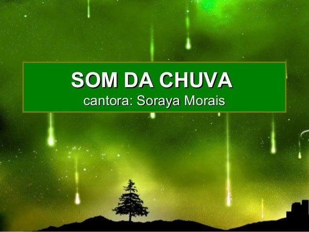 SOM DA CHUVASOM DA CHUVA cantora: Soraya Moraiscantora: Soraya Morais