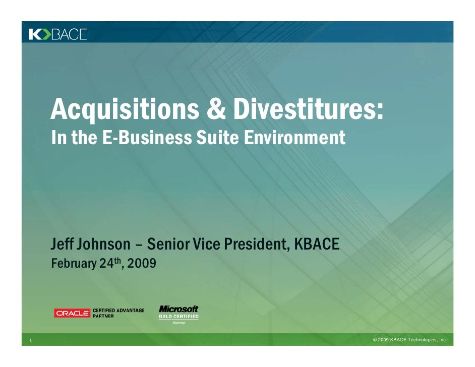 Acquisitions & Divestitures:     In the E-Business Suite Environment        Jeff Johnson – Senior Vice President, KBACE   ...