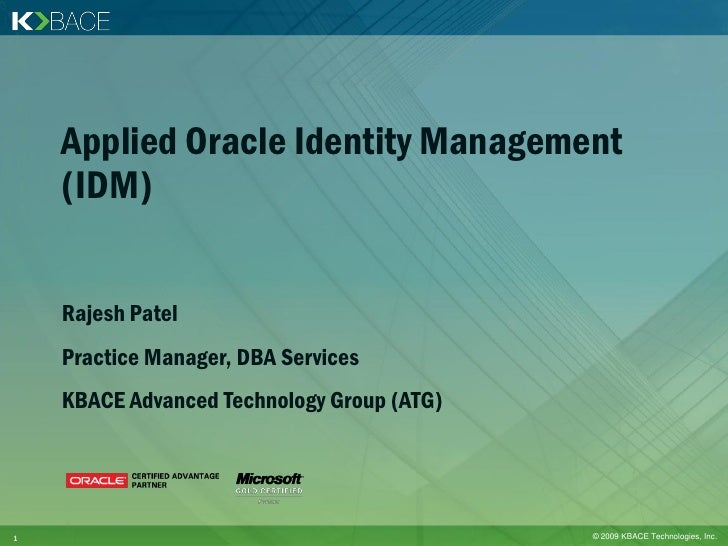 Applied Oracle Identity Management     (IDM)       Rajesh Patel     Practice Manager, DBA Services     KBACE Advanced Tech...