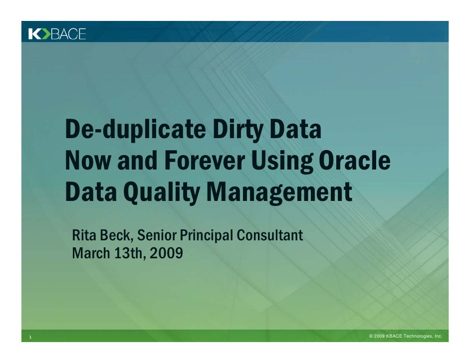 De-duplicate Dirty Data     Now and Forever Using Oracle     Data Quality Management     Rita Beck, Senior Principal Consu...