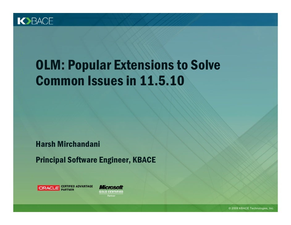 OLM: Popular Extensions to Solve Common Issues in 11.5.10    Harsh Mirchandani Principal Software Engineer, KBACE         ...