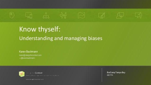 @karenbachmann Know Thyself: Managing Bias #UXPA2018 1 Know thyself: Understanding and managing biases Karen Bachmann kare...