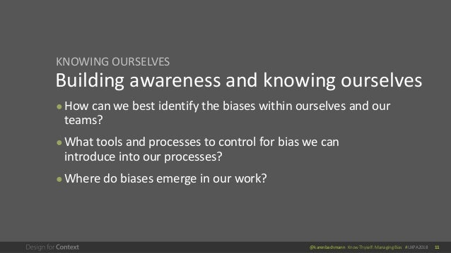 @karenbachmann Know Thyself: Managing Bias #UXPA2018 11 Building awareness and knowing ourselves ● How can we best identif...